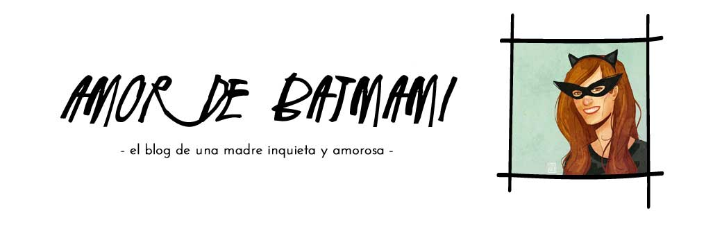Amor de Batmami | AdB | Blog maternidad | Crianza| Mama